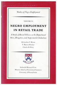 """Negro Employment in Retail Trade: A Study of Racial Policies in the Department Store, Drugstore, and Supermarket Industries [""""Studies of Negro Employment, Volume VI]"""
