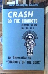 "image of Crash go the chariots – an alternative to ""chariots of the gods"" revised and enlarged  edition including an appendix about life on other planets by Dr Frederick Giles, recognised authority in astrophysics"