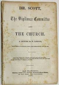 DR. SCOTT, THE VIGILANCE COMMITTEE AND THE CHURCH. A LECTURE BY W. CARROLL, DELIVERED IN MUSICAL HALL, SAN FRANCISCO, OCT. 12, 1856