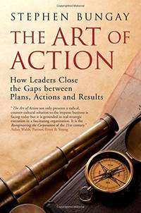 The Art of Action: How Leaders Close the Gaps Between Plans  Actions and Results