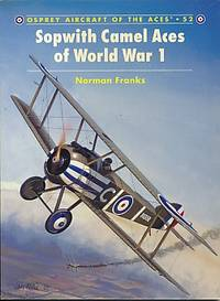 Sopwith Camel Aces of World War 1.  Osprey Aircraft of the Aces. Series No. 52