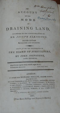 AN ACCOUNT OF THE MOST APPROVED MODE OF DRAINING LAND;; according to the system practised by Mr. Joseph Elkington. Drawn up for consideration of the Board of Agriculture