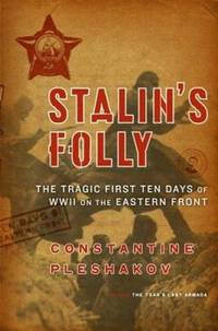 Stalin's Folly : The Tragic First Ten Days of World War Two on the Eastern Front