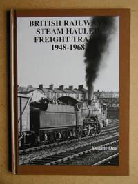 British Railways Steam Hauled Freight Trains 1948-1968. Volume One.