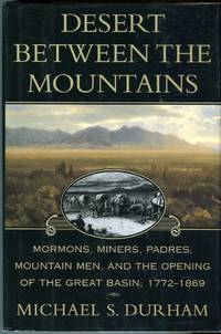 Desert Between the Mountains: Mormons, Miners, Padres, Mountain Men, and the Opening of the Great...