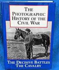 image of The Photographic History of the Civil War: The Decisive Battles The Cavalry 2 Volumes in 1