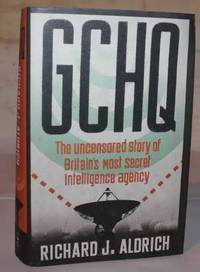 GCHQ.  The Uncensored Story of Britain's Most Secret Intelligence Agency