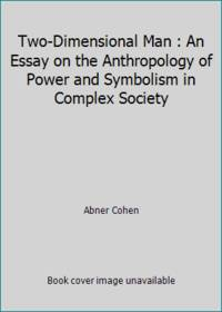 image of Two-Dimensional Man : An Essay on the Anthropology of Power and Symbolism in Complex Society