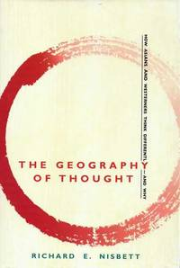 The Geography of Thought : How Asians and Westerners Think Differently - and Why