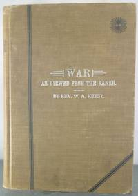 War As Viewed from the Ranks. Personal Recollections of the War of the Rebellion by a Private...