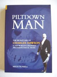 Piltdown Man  -  The Secret Life of Charles Dawson and the World's Greatest Hoax