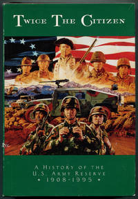 Twice the Citizen: A History of the United States Army Reserve, 1908-1983