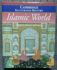 THE CAMBRIDGE ILLUSTRATED HISTORY OF THE ISLAMIC WORLD.