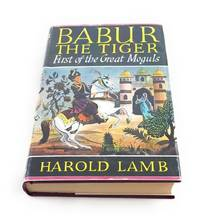 Babur the Tiger First of the Great Moguls