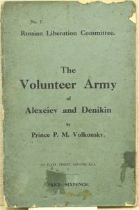 THE VOLUNTEER ARMY OF ALEXEIEV AND DENIKIN; A SHORT HISTORICAL SKETCH OF THE ARMY FROM ITS ORIGIN TO NOVEMBER 1/14, 1918