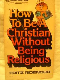 How to Be a Christian Without Being Religious by Fritz Ridenour - Paperback - from World of Books Ltd and Biblio.com