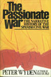 The Passionate War: The Narrative History of the Spanish Civil War, 1936-1939