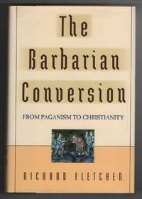 image of The Barbarian Conversion From Paganism to Christianity