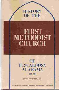 The First Methodist Church of Tuscaloosa, Alabama, 1818-1968 by  James Benson Sellers - First Edition; First Impression - 1968 - from A Book Legacy and Biblio.com
