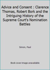 image of Advice and Consent : Clarence Thomas, Robert Bork and the Intriguing History of the Supreme Court's Nomination Battles