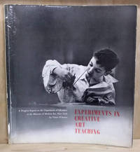 image of Experiments in Creative Art Teaching:  A Progress Report on the Department  of Education, 1937-1960, the Museum of Modern Art, New York