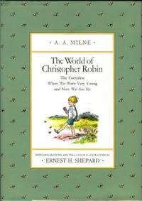 The World Of Christopher Robin: The Complete When We Were Young And Now We Are Six