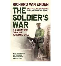 The Soldiers' War - The Great War Through Veterans' Eyes