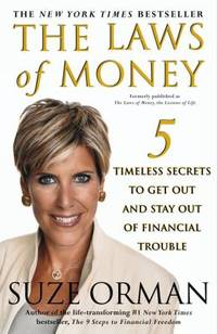The Laws of Money, the Lessons of Life : 5 Timeless Secrets to Get Out and Stay Out of Financial...