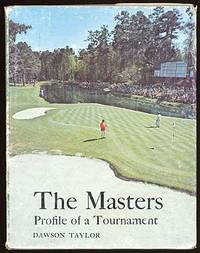The Masters: All about Its History, Its Records, Its Players, Its Remarkable Course and Even More Remarkable Tournament