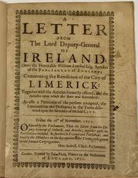 A LETTER From The LORD DEPUTY - GENERAL Of IRELAND, Unto the Honorable William Lenthal Esq; Speaker of the Parliament of England: Concerning the Rendition of the City of Limerick:; Together with the Articles Formerly Offered, and the Articles upon which the Same was Surrendred: as also a Particular of the Persons Excepted, the Ammunition and Ordnance in the Town delivered upon the Surrender of the said City. Ordered by the Parliament, that the Letter from the Deputy-General of Ireland, and Articles, Together with the Particulars Inclosed, be Forthwith Printed and Published; and Read by the Ministers on the Day Appointed for Thanks to be Given in the Several Congregations. Hen: Scobell, Cleric. Parliamenti