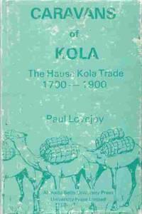 Caravans of Kola  the Hausa Kola trade 1700-1900 by Lovejoy, Paul E - 1980