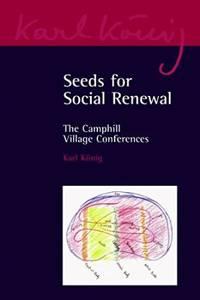 Seeds for Social Renewal: The Camphill Village Conferences (Karl Konig Archive)