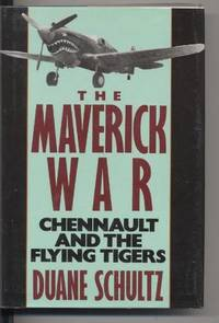 The Maverick War. Chennault and the Flying Tigers.