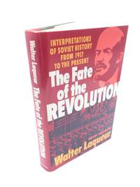 The Fate of the Revolution: Interpretations of Soviet History from 1917 to the Present