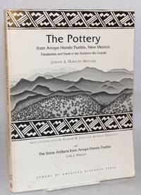 The pottery from Arroyo Hondo Pueblo, New Mexico; tribalization and trade in the Northern Rio Grande; and the stone artifacts from Arroyo Hondo Pueblo
