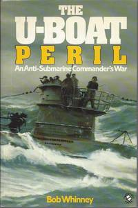 The U-Boat Peril: An Anti-Submarine Commander's War