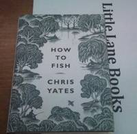 How to Fish by  Chris Yates - Hardcover - 2006 - from Little Lane Books and Biblio.co.uk