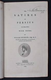 The Satires of Persius translated: with notes. By William Drummond, Esq. M. P.