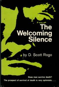 The Welcoming Silence: A Study Of Psychical Phenomena And Survival Of Death