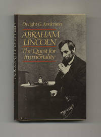 Abraham Lincoln: The Quest For Immortality  - 1st Edition/1st Printing