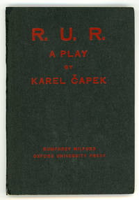 R.U.R. (ROSSUM'S UNIVERSAL ROBOTS): A PLAY IN THREE ACTS AND AN EPILOGUE ... Translated from the...