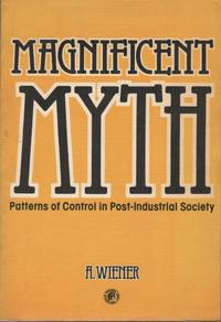 MAGNIFICENT MYTH; Patterns of Control in Post-Industrial Society