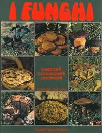 I funghi. Cercarli, conoscerli, cucinarli.