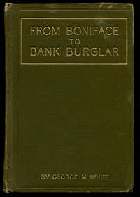 From Boniface to Bank Burglar or The Price of Persecution: How a Successful Business Man, Through the Miscarriage of Justice, Became a Notorious Bank Looter