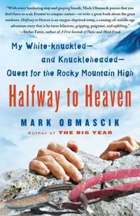 image of Halfway to Heaven : My White-Knuckled--And Knuckleheaded--Quest for the Rocky Mountain High