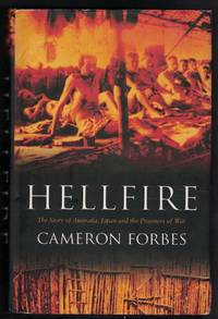 HELLFIRE The Story of Australia, Japan and the Prisoners of War.