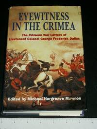 Eyewitness in the Crimea: The Crimean War Letters (1854-1856) of Lt. Col. George Frederick Dallas...