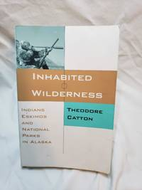 Inhabited Wilderness: Indians, Eskimos, and National Parks in Alaska (New American West Series)