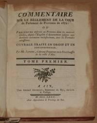 Commentaire sur le réglement de la cour de parlement de Provence en 1672 : ou procédure observée en Provence dans les matières civiles, depuis l'exploit d'ajournement jusques aux dernières exécutions inclusivement, avec les formules nécessaires