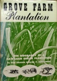 image of Grove Farm Plantation:  The Biography of a Hawaiian Sugar Plantation